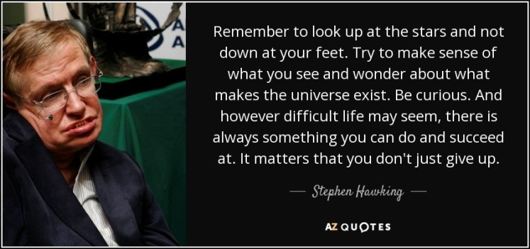 quote-remember-to-look-up-at-the-stars-and-not-down-at-your-feet-try-to-make-sense-of-what-stephen-hawking-46-84-22.jpg